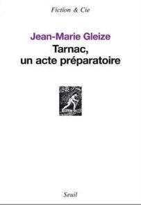 Jean-Marie Gleize Tarnac un acte préparatoire