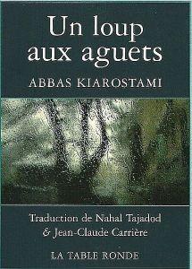 Abbas Kiarostami Un loup aux aguêts