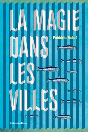 Frédéric Fiolof, La magie dans les villes, Quidam éditeur