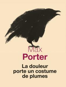 Max Porter la douleur porte un costume de plumes